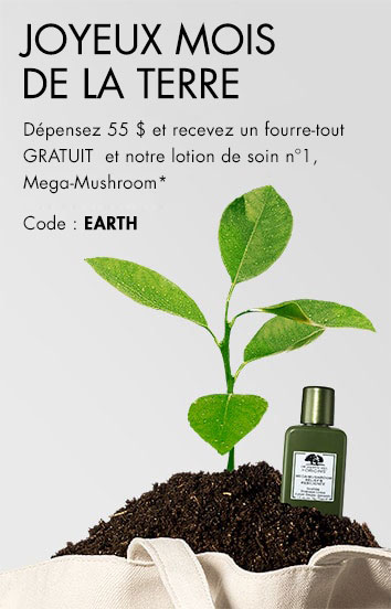 Bon mois de la Terre! Dépensez 55$ et recevez GRATUITEMENT un fourre-tout ainsi que notre lotion de soin Mega-Mushroom numéro1. Code : EARTH